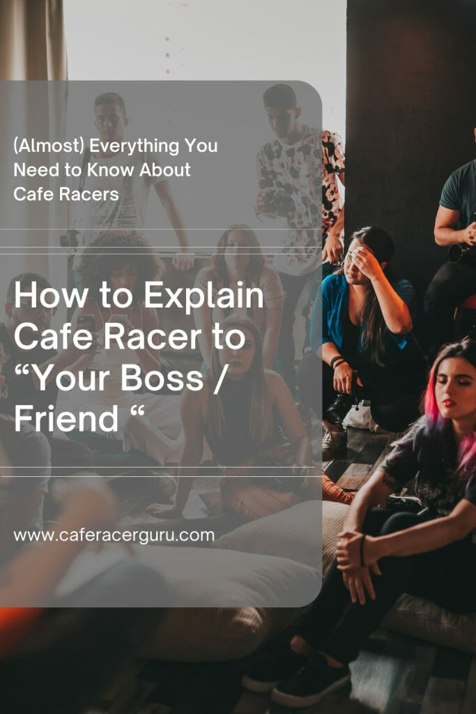 How to explain cafe racer to a no motorcycle guy