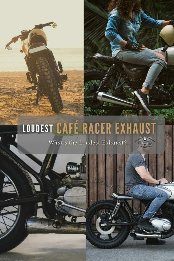 Cafe Racer Exhaust, Which is the loudest?