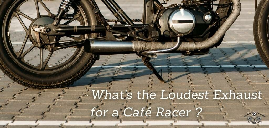 What's the Loudest Exhaust for a Cafe Racer?